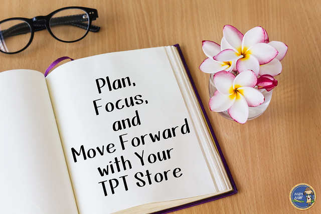 Plan, Focus, and Move Forward with Your TPT Store; set goals; organization; schedule