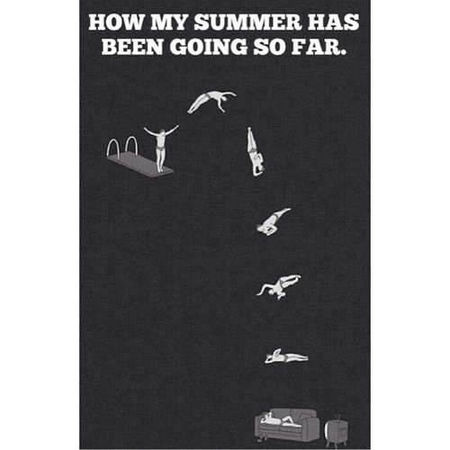 How my summer has been going so far originally uploaded to