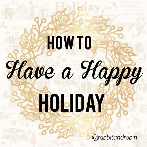 Have a Happy Holiday_therabbitandtherobin