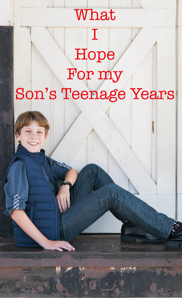 What I hope for my sons teenage years