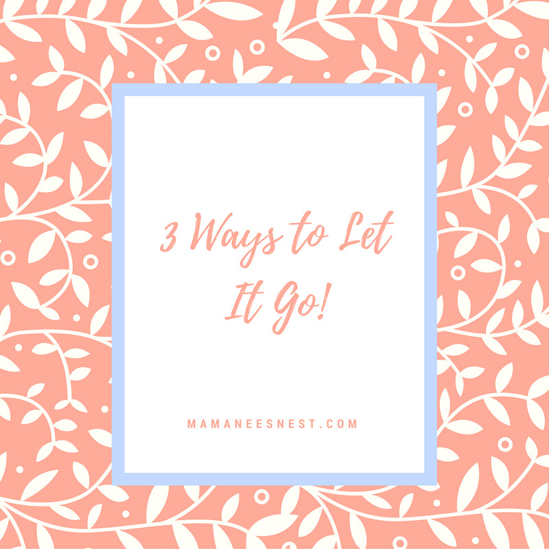 3 Ways to Let It Go!