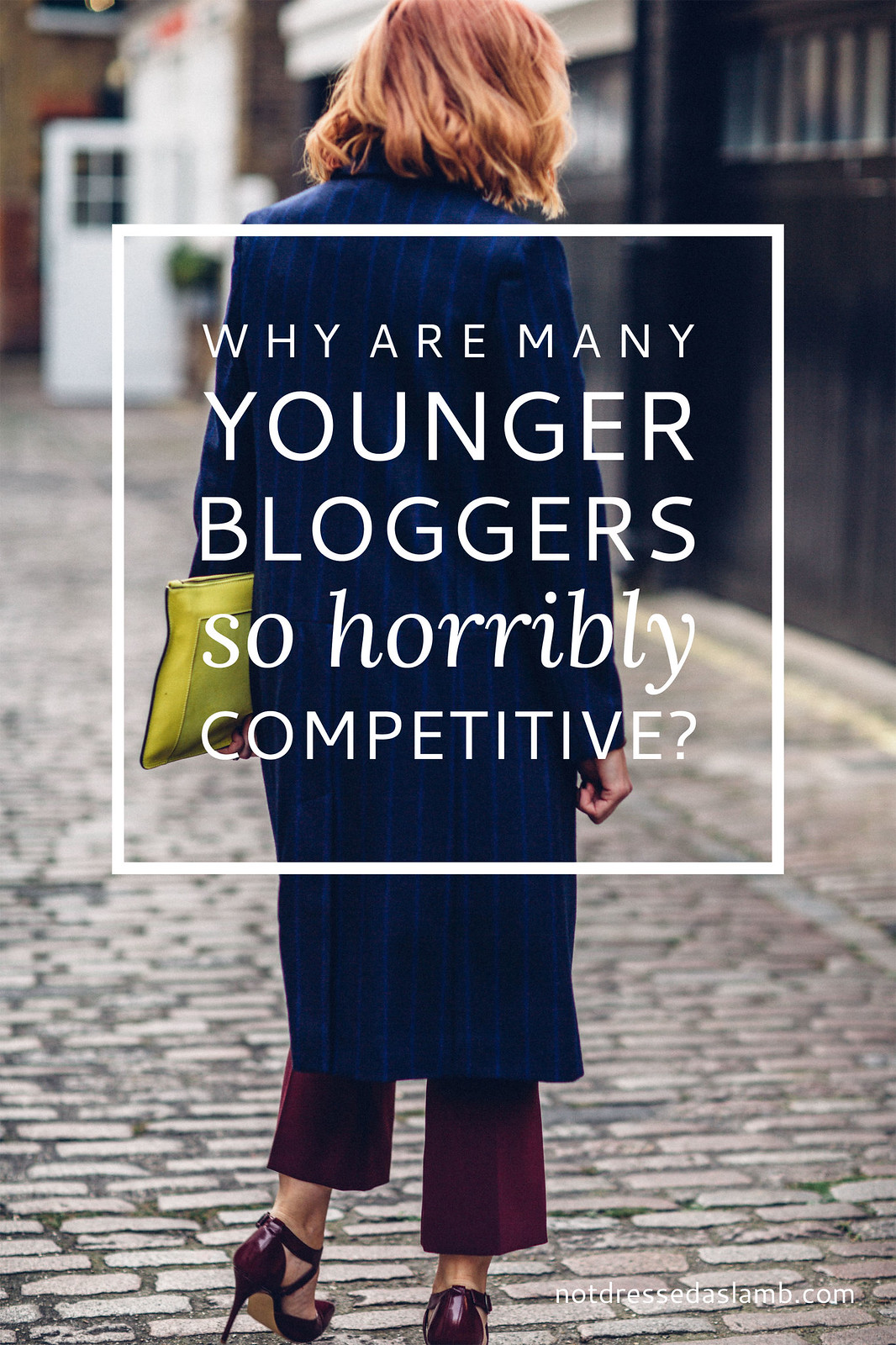 Why Are Many Younger Bloggers So Horribly Competitive? | Not Dressed As Lamb