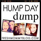 hump day dump | by Tabitha Blue / Fresh Mommy