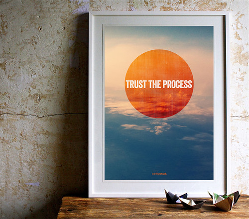 Trust the process | by workisnotajob