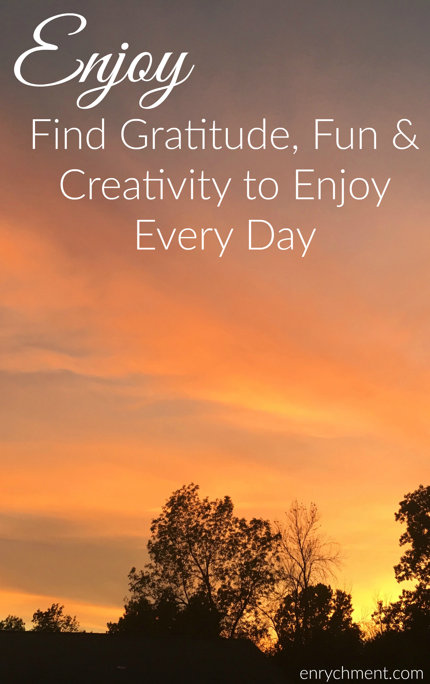 Finding Gratitude, Fun & Creativity to Enjoy Every Day