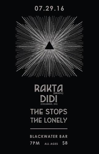 7/29/16 Rakta/Didi/TheStops/TheLonely