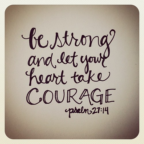 Be strong and let your heart take courage psalm 27:14