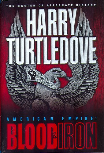 Turtledove, Harry - American Empire - Blood and Iron (2001 cover) | by sdobie