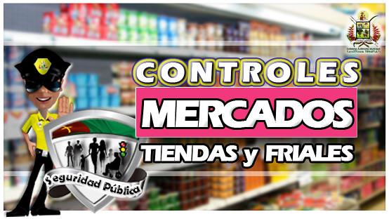 Controles Mercados, Tiendas y Friales