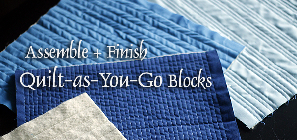 Assemble + Finish Quilt-as-You-Go