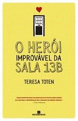 3 - O Herói Improvável da Sala 13B - Teresa Toten