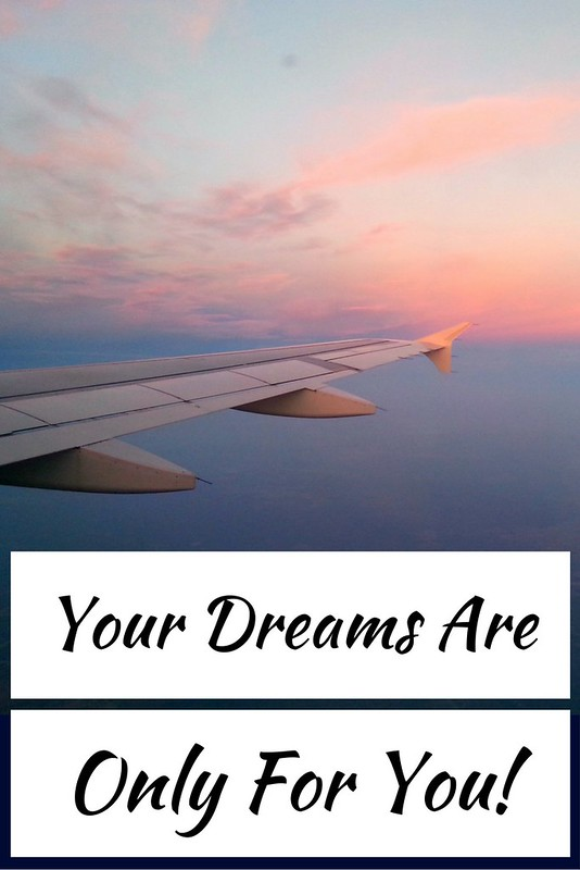 Your Dreams Are For Yourself | Live now – dream later travel blog